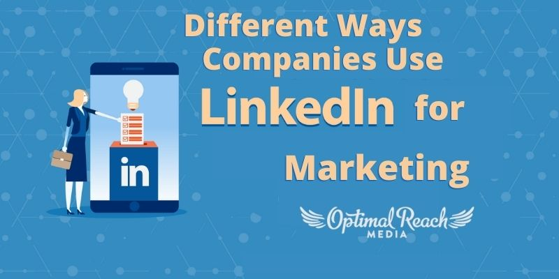 Different Ways Companies Can Use LinkedIn for Marketing