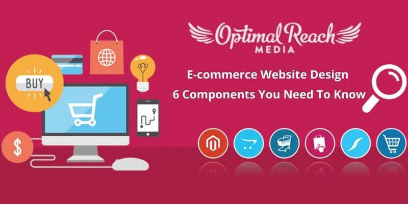 Ecommerce Website Design: 6 Components You Need To Know