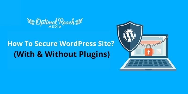 How To Secure WordPress Site? (With & Without Plugins)